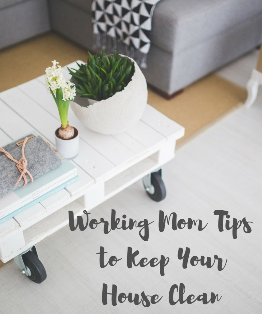 Working Mom Tips to Keep Your House Clean