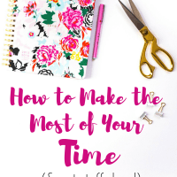 How to Make The Most Of Your Time (& Get Stuff Done!)