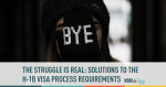 The Struggle is Real: H-1B Visa Resources & Requirements