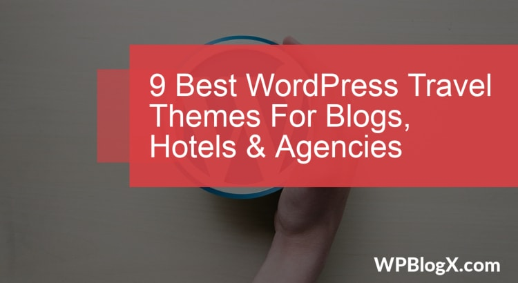 9 Best WordPress Travel Themes For Blogs, Hotels  Agencies - wpblogx