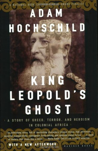 King Leopold's Ghost: Greed, Terror, and Heroism in Colonial Africa
