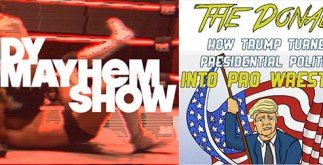 Donald Trump is a Pro Wrestler | Indy Mayhem Show 135