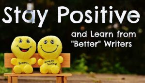"""Stay Positive and Learn from """"Better"""" Writers"""