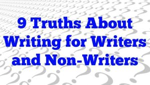 9 Truths About Writing for Writers and Non-Writers