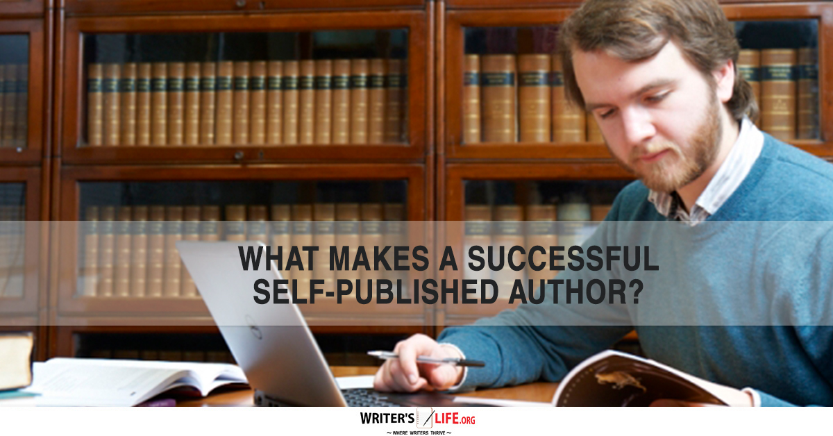 What Makes A Successful Self-Published Author? - Writer\u0027s Lifeorg