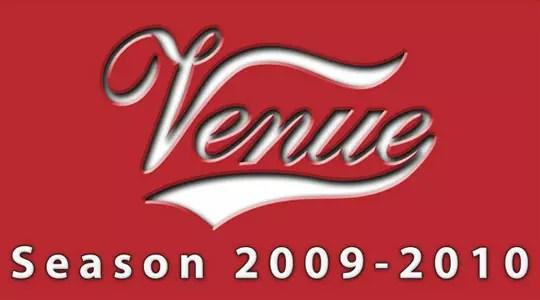 Venue Season 2009 - 2010