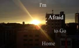 affraid to go home