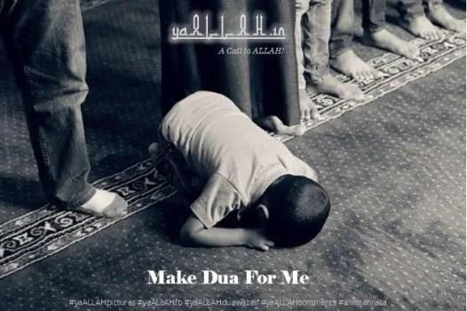 ya ALLAH Make dua for me-yaALLAH