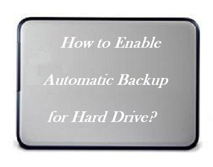 Enable Automatic Backup for Hard Drive and Protect your data