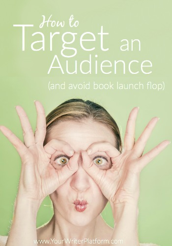 How to Target an Audience (And Avoid Book Launch Flop) | YourWriterPlatform.com