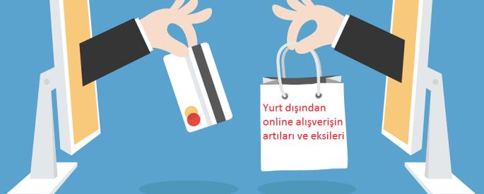 Yurt dışından online alışverişin artıları ve eksileri
