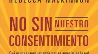 """Hoy sale a la venta en España el libro <a href=""""http://www.amazon.es/gp/product/B0088DBMD0/ref=as_li_qf_sp_asin_il_tl?ie=UTF8&tag=zaic-21&linkCode=as2&camp=3626&creative=24790&creativeASIN=B0088DBMD0  """">""""No sin nuestro consentimiento. La lucha por la libertad en Internet""""</a>, que aborda la forma en que la Red, que supuestamente iba a hacer al mundo más libre, se ve amenazada por los intereses de los Estados y las grandes empresas. La autora es <a href=""""http://en.wikipedia.org/wiki/Rebecca_MacKinnon"""">Rebecca MacKinnon</a>, una vieja conocida para los interesados en China, corresponsal de la televisión CNN en Pekín entre 1992 y 2001 y co-fundadora del ambicioso proyecto <a href=""""http://globalvoicesonline.org/"""">Global Voices On-line</a>. Después de abandonar su trabajo como periodista en 2004, MacKinnon se ha pasado al mundo académico y se ha convertido en una de las expertas más respetadas en el análisis de los nuevos proyectos periodísticos on-line y la forma en la que funciona la censura en el Internet chino. <strong>Por Daniel Méndez</strong>."""