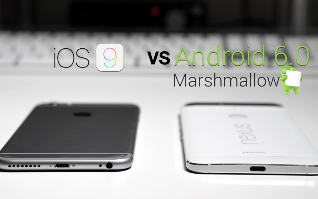 iOS 9 vs Android 6.0 Marshmallow