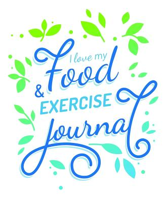I Love My Food and Exercise Journal book by Food Journals 1