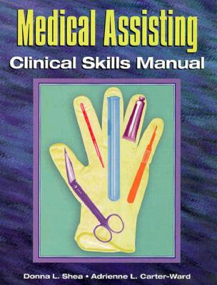 Medical Assisting Clinical Skills Manual book by Donna Shea