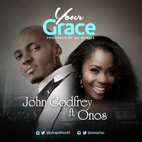 Gospel Song: Download Your Grace By John Godfrey Ft Onos + Lyrics