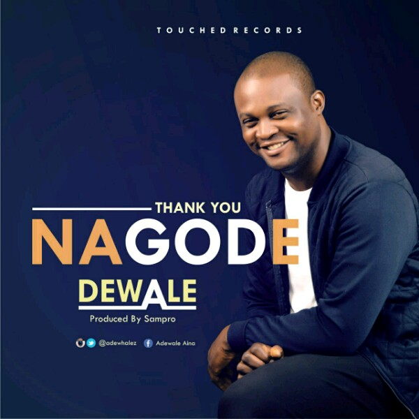 GOSPEL SONG: DOWNLOAD DEWALE – NAGODE | @dewalemusic