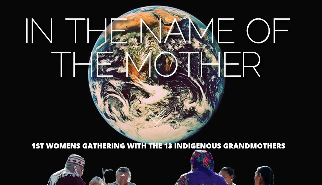 In the Name of the Mother: 1st Women's Gathering with the 13 Indigenous Grandmothers
