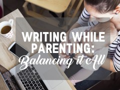Writing While Parenting: Balancing It All