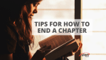 Tips For How to End a Chapter
