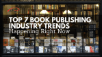 Top 7 Book Publishing Industry Trends