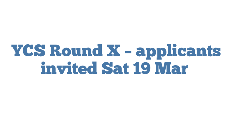 YCS Round X – applicants invited Sat 19 Mar
