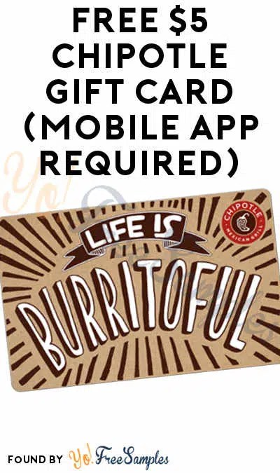 FREE $5 Chipotle Gift Card (Mobile App Required) - Yo! Free Samples