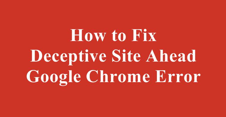 How to Bypass 'Deceptive Site Ahead' Google Chrome Error