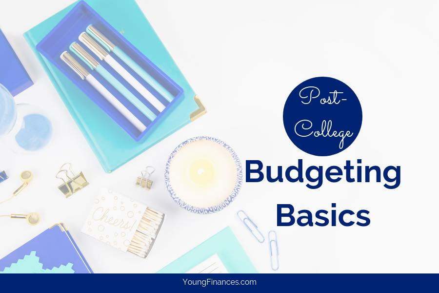 Post College Budgeting Basics - Young Finances