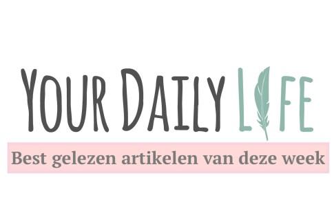 yourdailylifebest-gelezen-artikelen-van-deze-week