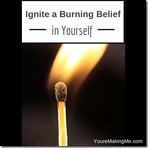 ingite a burning belief in yourself