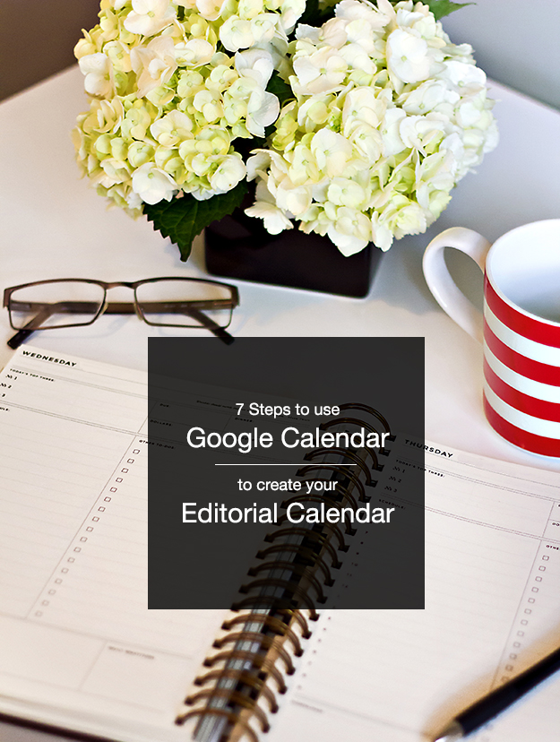 7 Steps to Use Google Calendar to Create Your Editorial Calendar - create a picture calender
