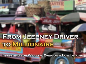 From Jeepney Driver to Millionaire:  Investing for Wealth, even on a Low Income