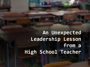 An Unexpected Leadership Lesson from a High School Teacher