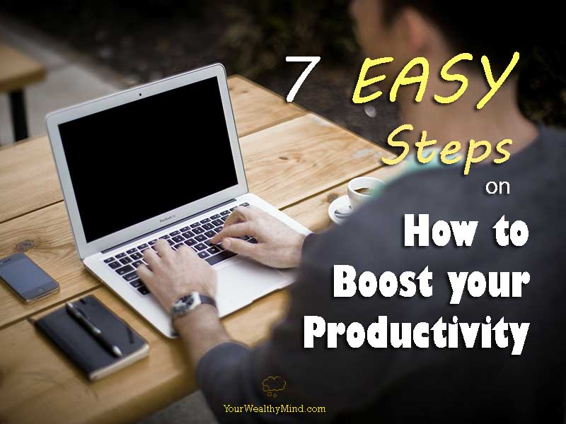 7 Easy Steps on How to Boost Your Productivity