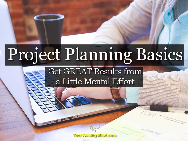 Project Planning Basics: Get Great Results from a Little Mental Effort