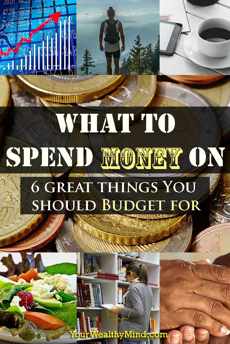 What to Spend Money on: 6 Great Things You should Budget For - YourWealthyMind