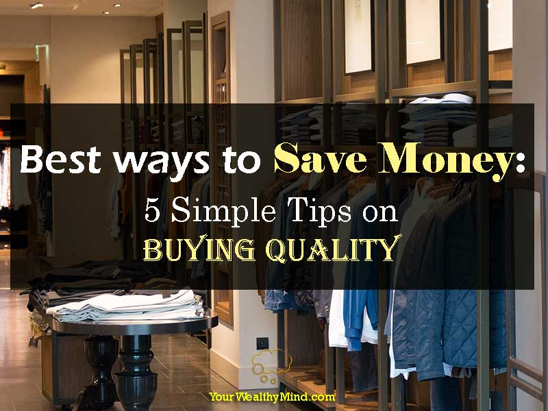 Best ways to Save money: 5 Simple Tips on Buying QUALITY