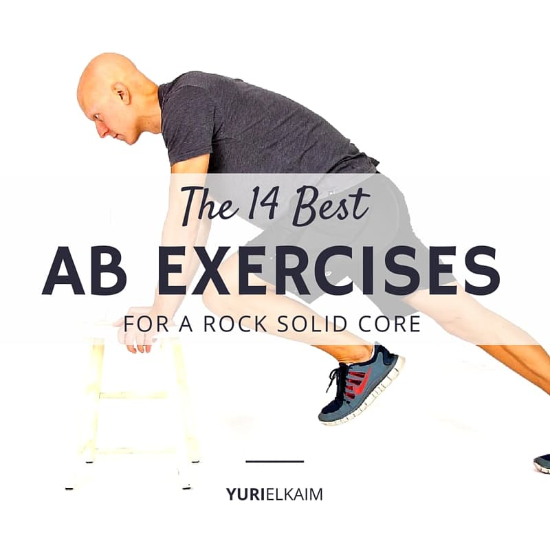The 14 Best Ab Exercises for a Rock Solid Core Yuri Elkaim