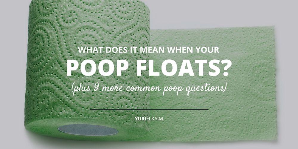What Does It Mean When Your Poop Floats? Yuri Elkaim