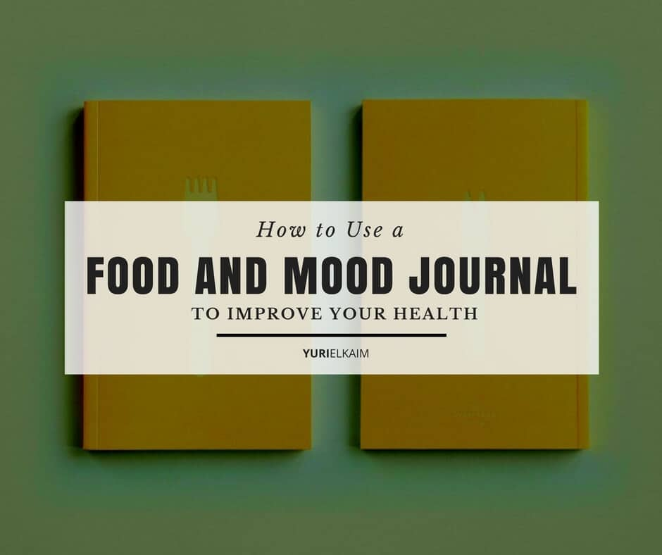 How to Use a Food and Mood Journal to Improve Your Health Yuri Elkaim