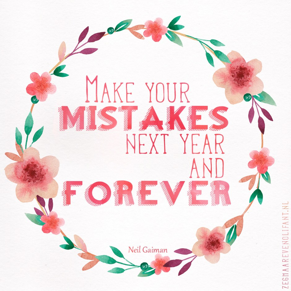 Make your mistakes, next year and forever
