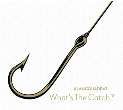 Ein musikalischer Köder: «What's The Catch?» von Klangquadrat