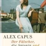Drei Leben auf dem Silbertablett – Alex Capus «Der Fälscher, die Spionin und der Bombenbauer»
