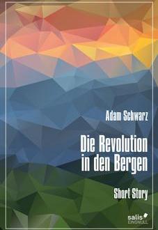 Zweifelhafter Erzähler lässt keinen Zweifel – Adam Schwarz' «Die Revolution in den Bergen»