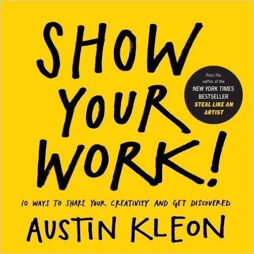 "Portada del libro ""Show your work"" de Austin Kleon"