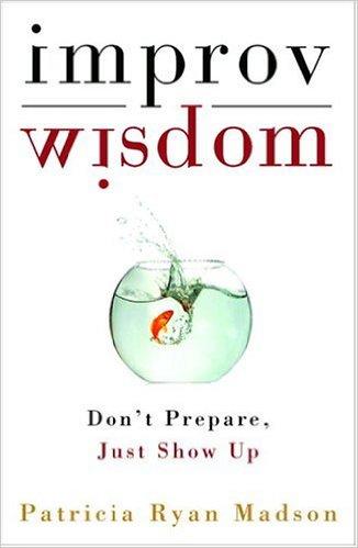 """Portada del libro """"Improv Wisdom: Don't Prepare, Just Show Up"""" de Patricia Ryan Madson"""