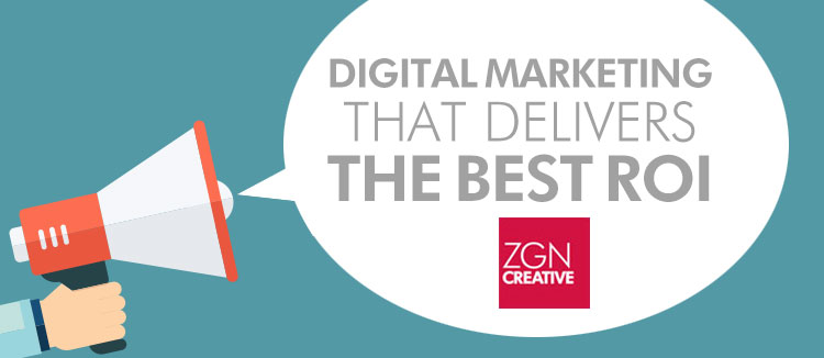 Digital Marketing Channels That Deliver The Best ROI ZGN Creative
