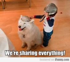 We're Sharing Everything!