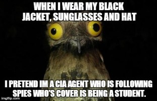 Yea i pretend i am in the CIA